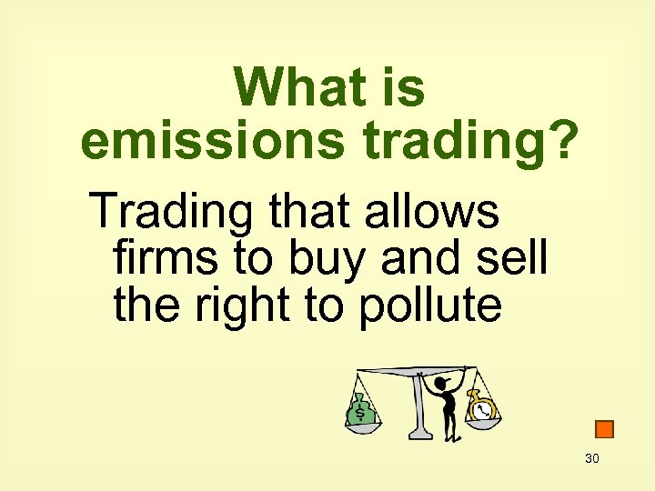 What is emissions trading? Trading that allows firms to buy and sell the right