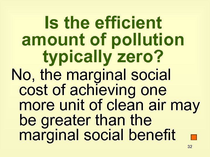 Is the efficient amount of pollution typically zero? No, the marginal social cost of
