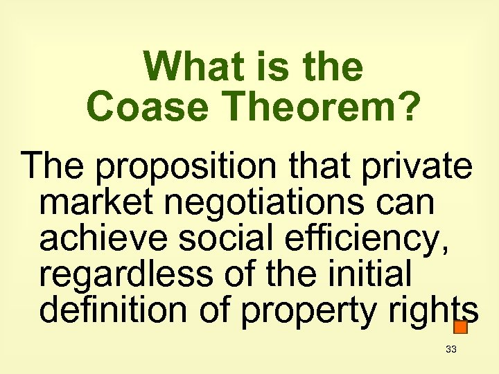 What is the Coase Theorem? The proposition that private market negotiations can achieve social