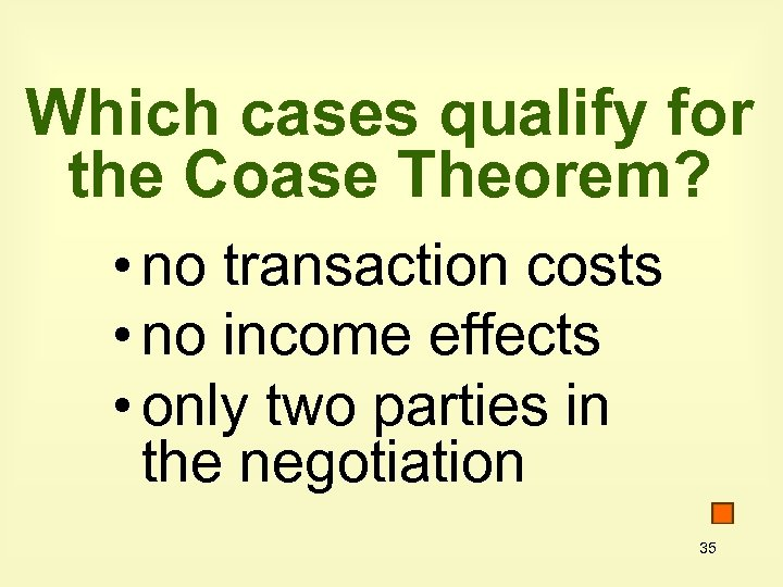 Which cases qualify for the Coase Theorem? • no transaction costs • no income