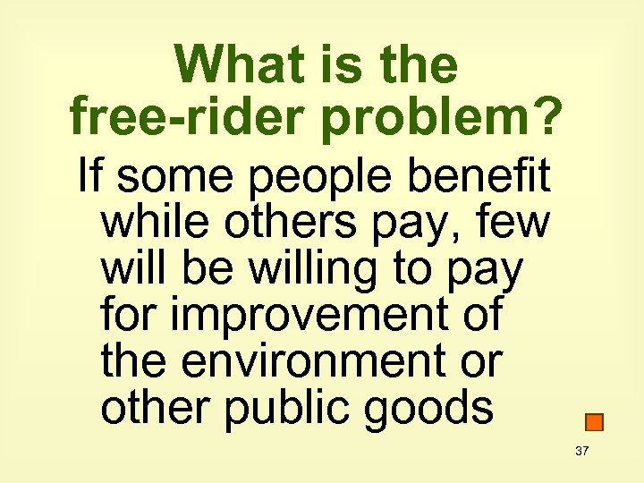 What is the free-rider problem? If some people benefit while others pay, few will