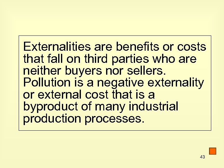 Externalities are benefits or costs that fall on third parties who are neither buyers