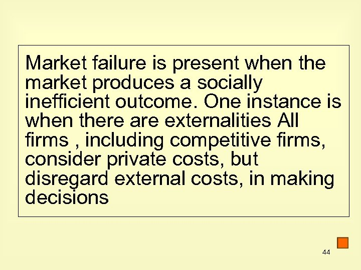 Market failure is present when the market produces a socially inefficient outcome. One instance