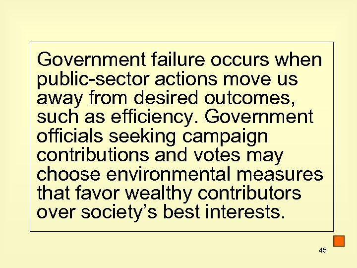Government failure occurs when public-sector actions move us away from desired outcomes, such as