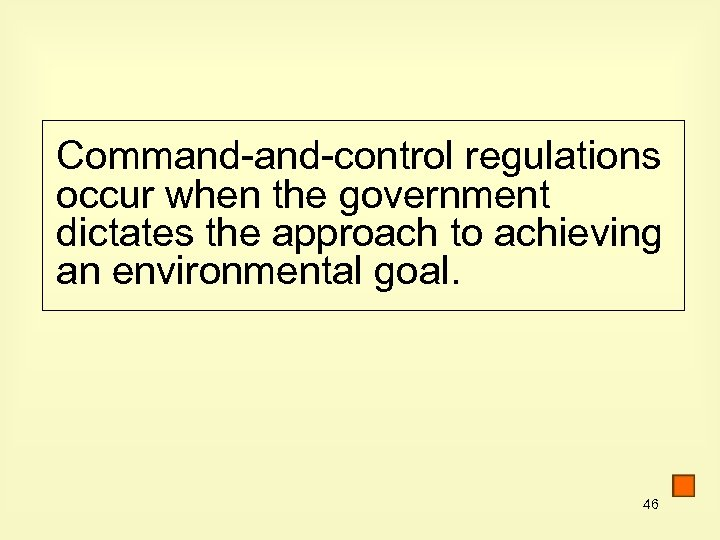 Command-control regulations occur when the government dictates the approach to achieving an environmental goal.