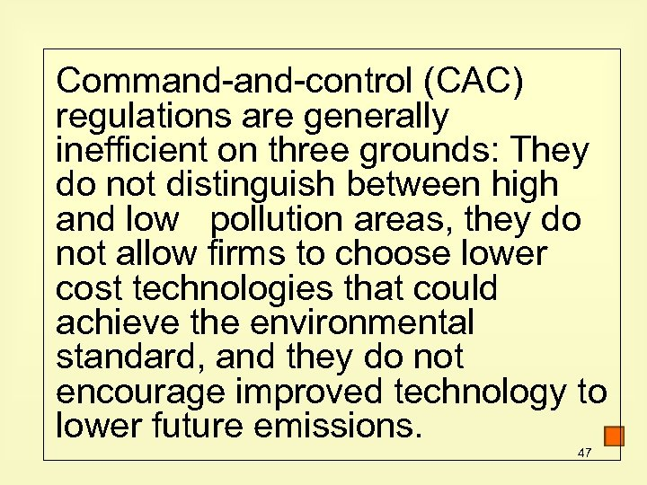 Command-control (CAC) regulations are generally inefficient on three grounds: They do not distinguish between