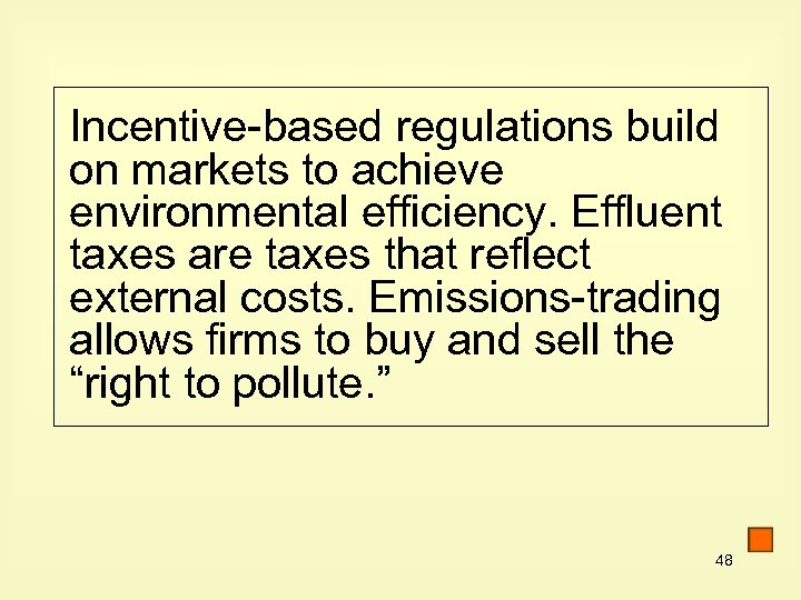 Incentive-based regulations build on markets to achieve environmental efficiency. Effluent taxes are taxes that