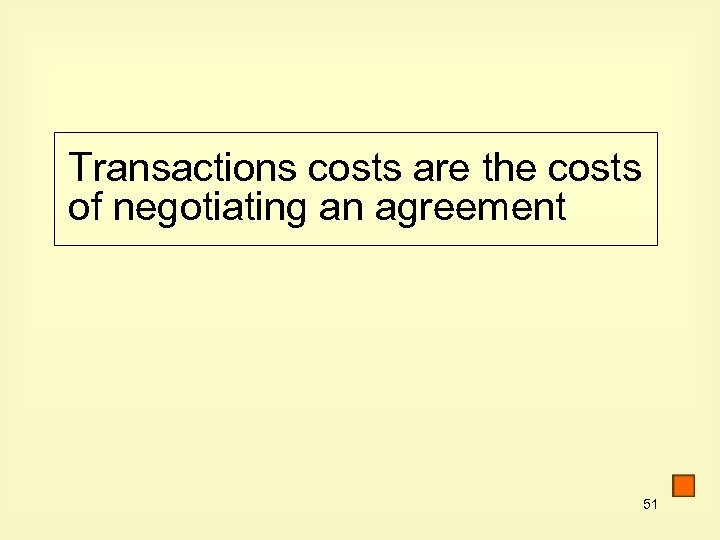 Transactions costs are the costs of negotiating an agreement 51