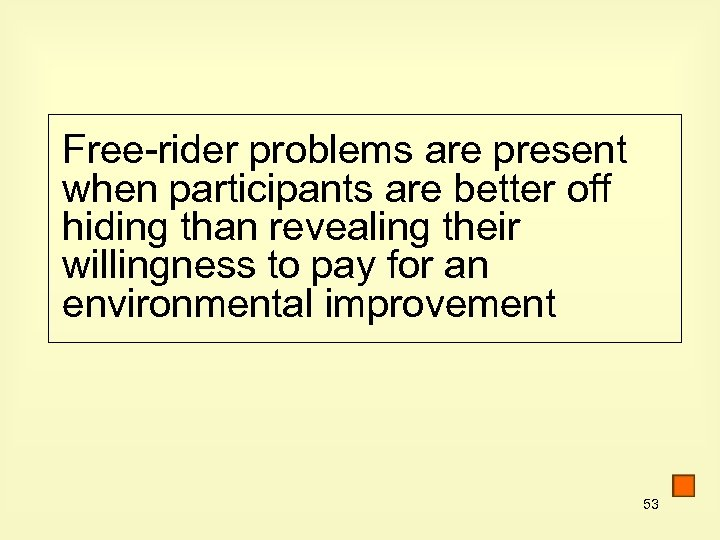 Free-rider problems are present when participants are better off hiding than revealing their willingness