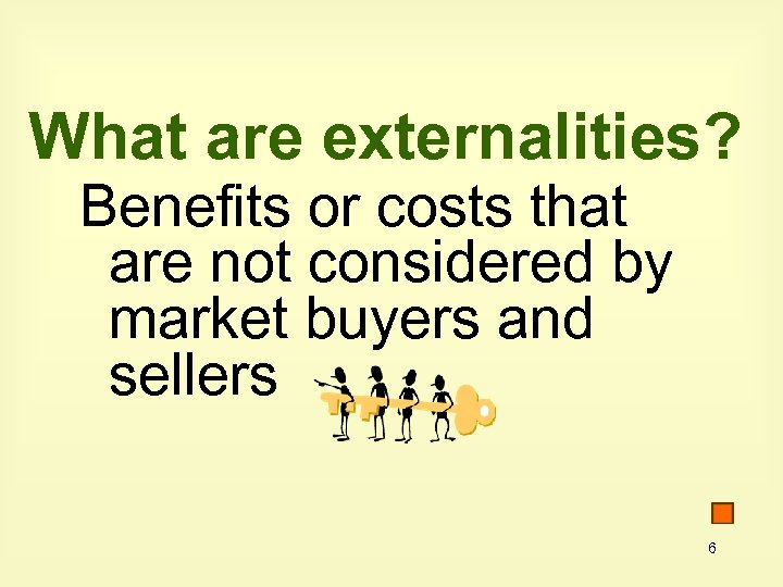 What are externalities? Benefits or costs that are not considered by market buyers and