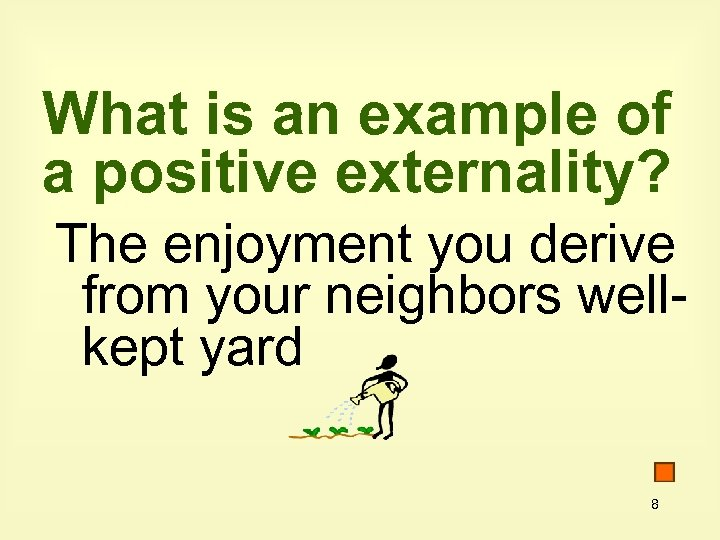 What is an example of a positive externality? The enjoyment you derive from your