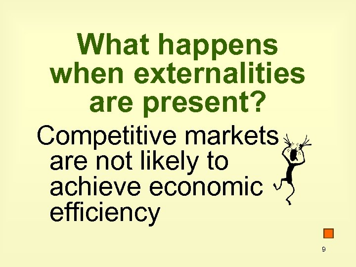 What happens when externalities are present? Competitive markets are not likely to achieve economic
