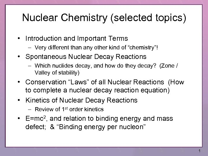 Nuclear Chemistry (selected topics) • Introduction and Important Terms – Very different than any