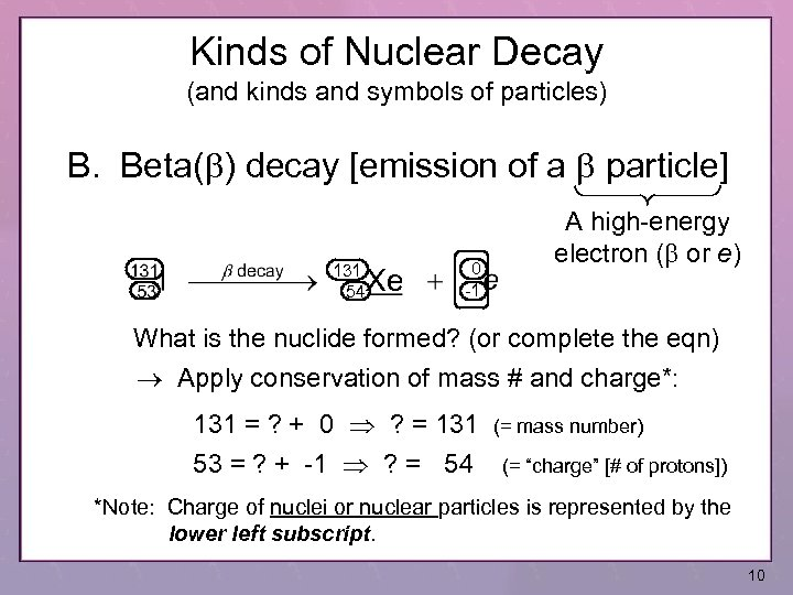 Kinds of Nuclear Decay (and kinds and symbols of particles) B. Beta(b) decay [emission