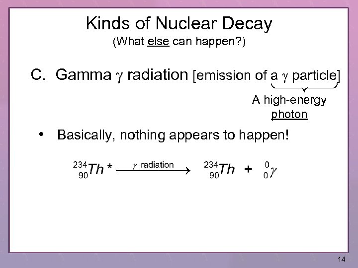 Kinds of Nuclear Decay (What else can happen? ) C. Gamma g radiation [emission