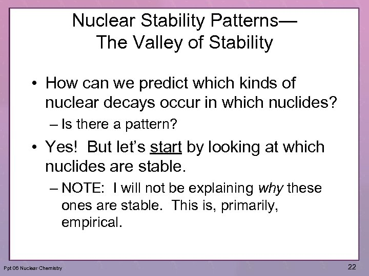Nuclear Stability Patterns— The Valley of Stability • How can we predict which kinds