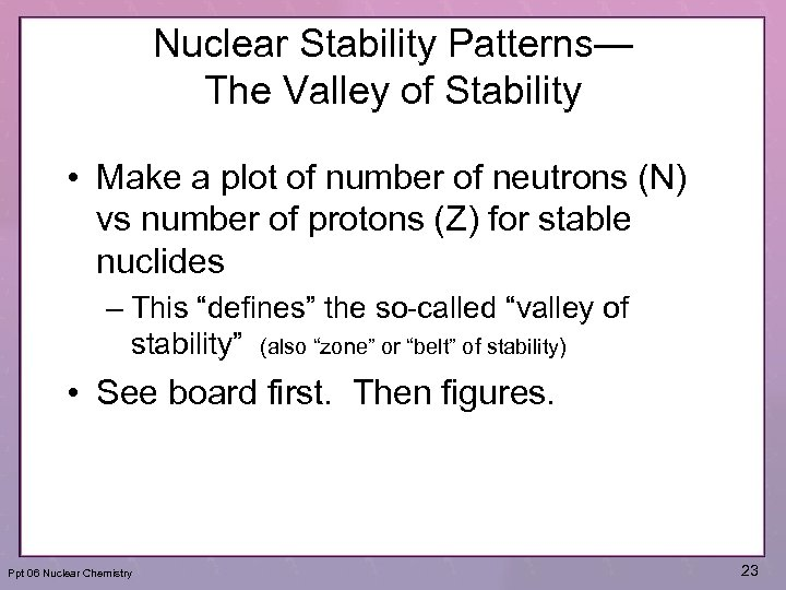 Nuclear Stability Patterns— The Valley of Stability • Make a plot of number of