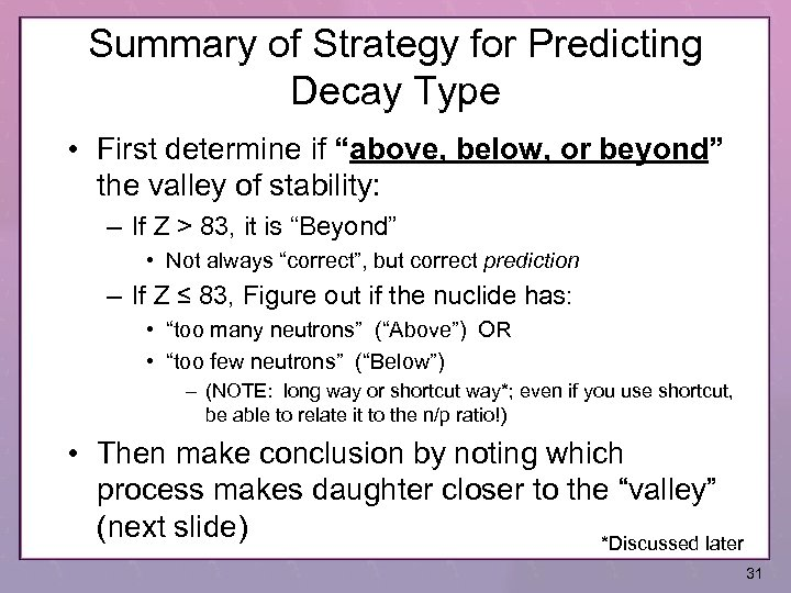 "Summary of Strategy for Predicting Decay Type • First determine if ""above, below, or"