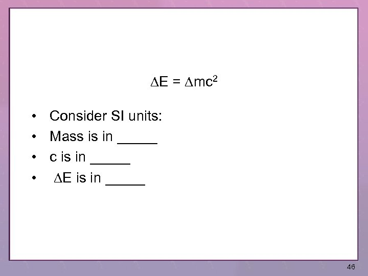 DE = Dmc 2 • Consider SI units: • Mass is in _____ •