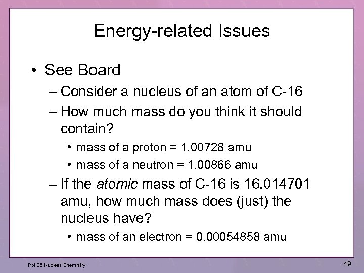 Energy-related Issues • See Board – Consider a nucleus of an atom of C-16