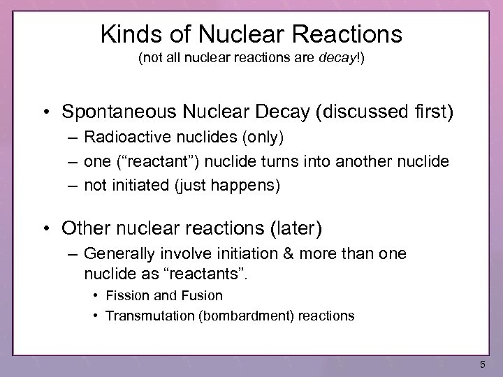 Kinds of Nuclear Reactions (not all nuclear reactions are decay!) • Spontaneous Nuclear Decay