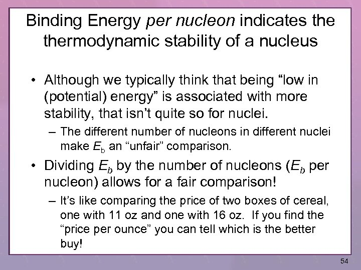 Binding Energy per nucleon indicates thermodynamic stability of a nucleus • Although we typically