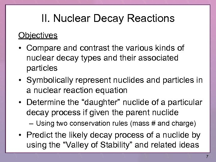 II. Nuclear Decay Reactions Objectives • Compare and contrast the various kinds of nuclear
