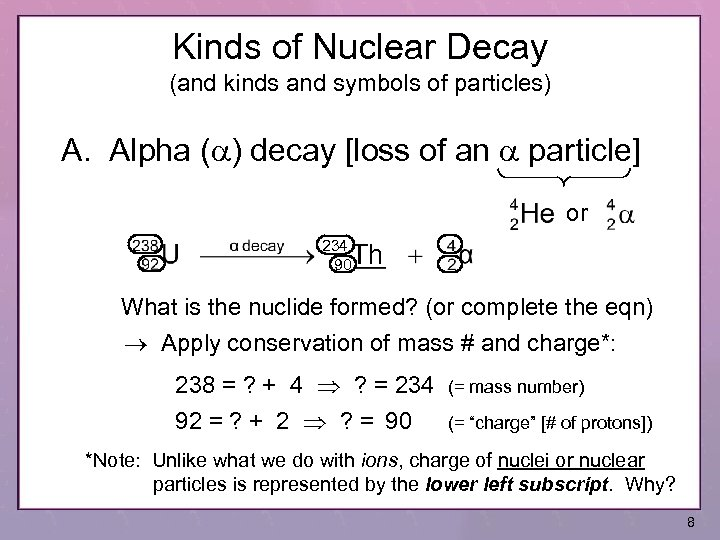 Kinds of Nuclear Decay (and kinds and symbols of particles) A. Alpha (a) decay