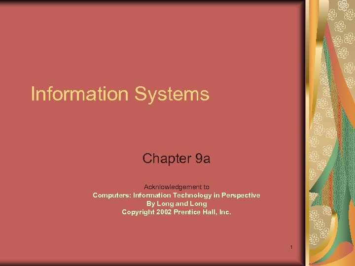 Information Systems Chapter 9 a Acknlowledgement to Computers: Information Technology in Perspective By Long