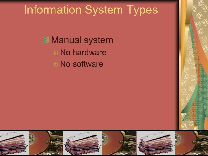 Information System Types Manual system No hardware No software 11