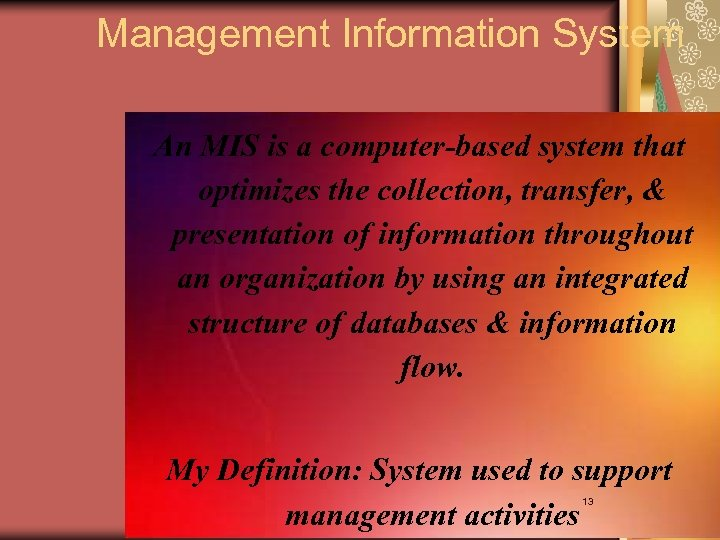Management Information System An MIS is a computer-based system that optimizes the collection, transfer,
