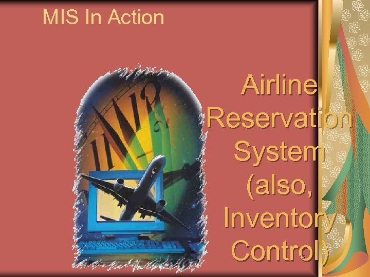 MIS In Action Airline Reservation System (also, Inventory Control) 15
