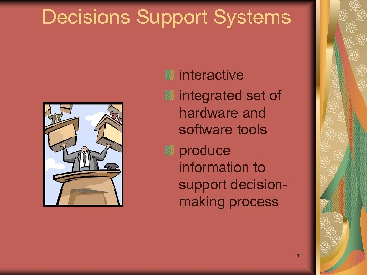 Decisions Support Systems interactive integrated set of hardware and software tools produce information to