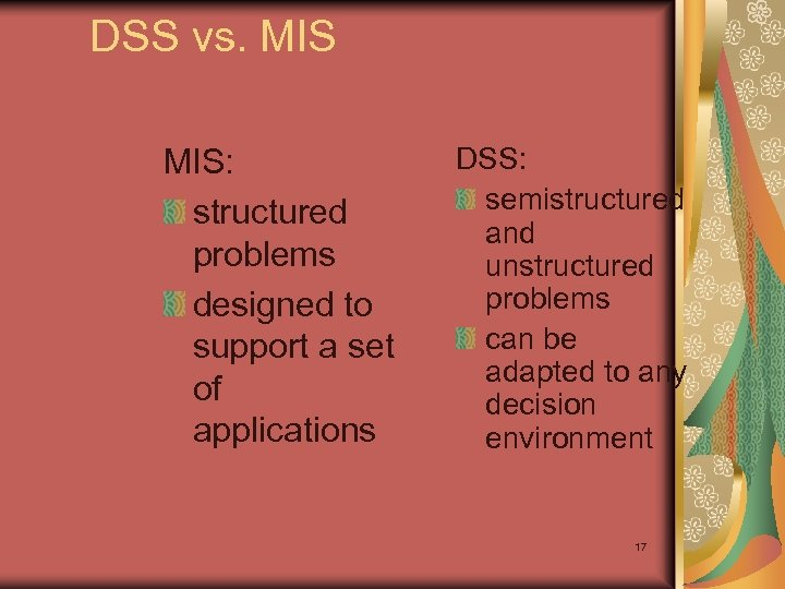DSS vs. MIS: structured problems designed to support a set of applications DSS: semistructured