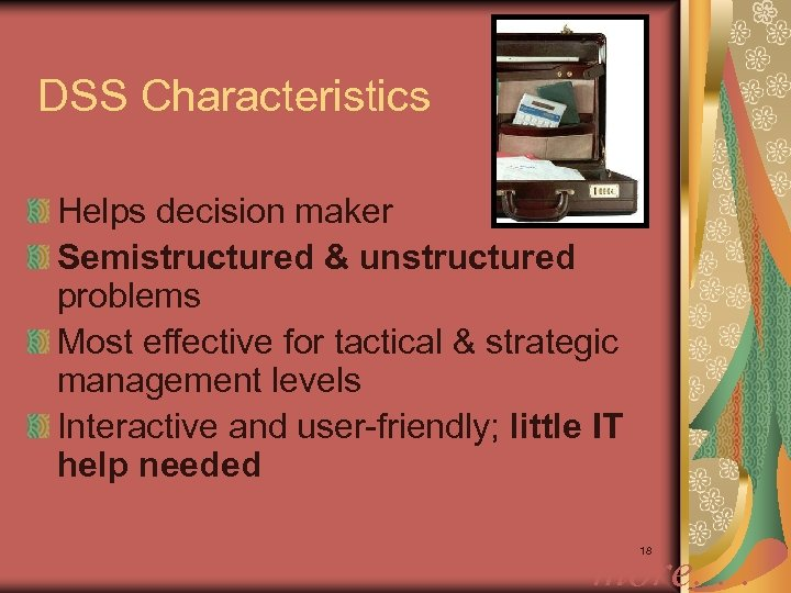 DSS Characteristics Helps decision maker Semistructured & unstructured problems Most effective for tactical &