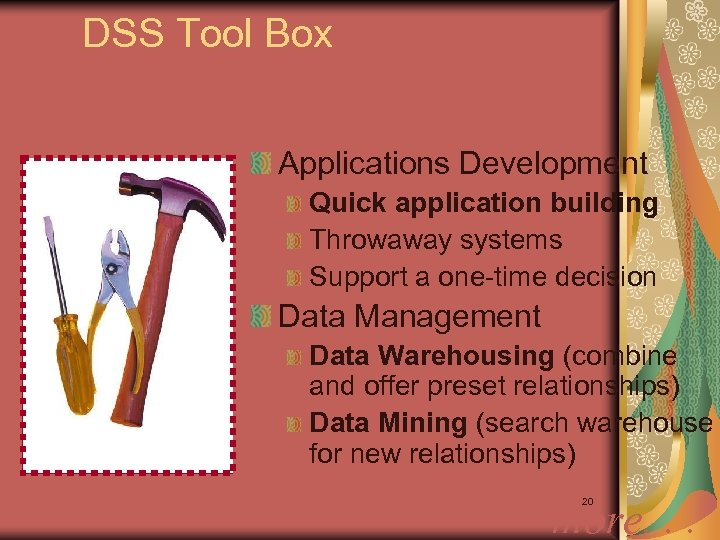 DSS Tool Box Applications Development Quick application building Throwaway systems Support a one-time decision