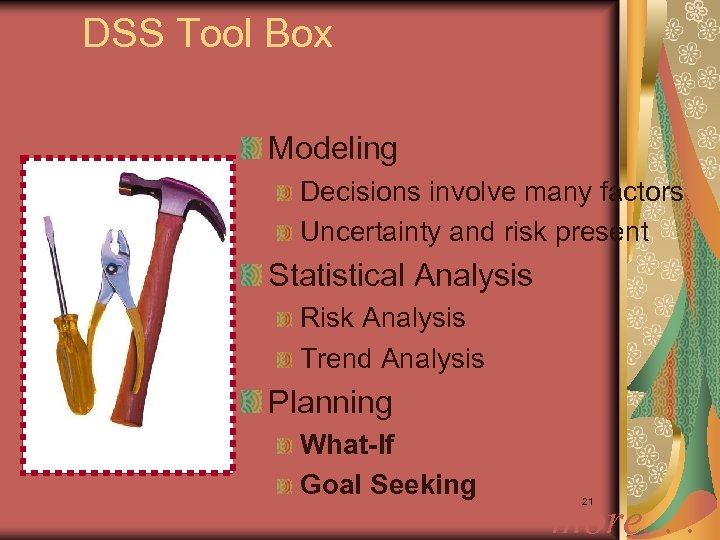 DSS Tool Box Modeling Decisions involve many factors Uncertainty and risk present Statistical Analysis