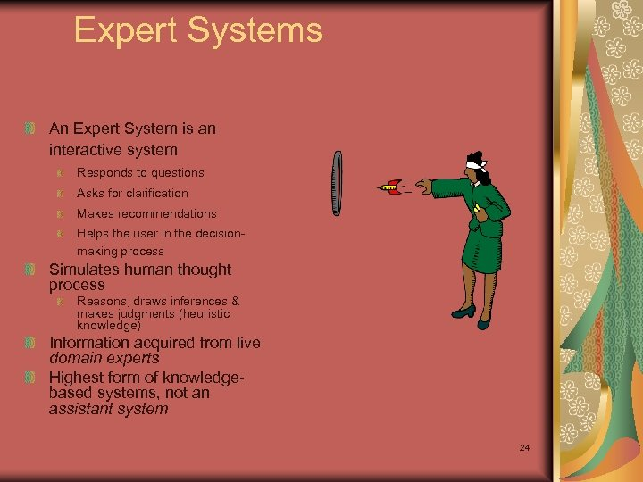 Expert Systems An Expert System is an interactive system Responds to questions Asks for
