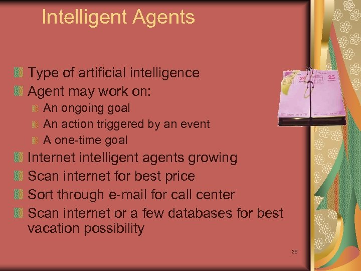 Intelligent Agents Type of artificial intelligence Agent may work on: An ongoing goal An