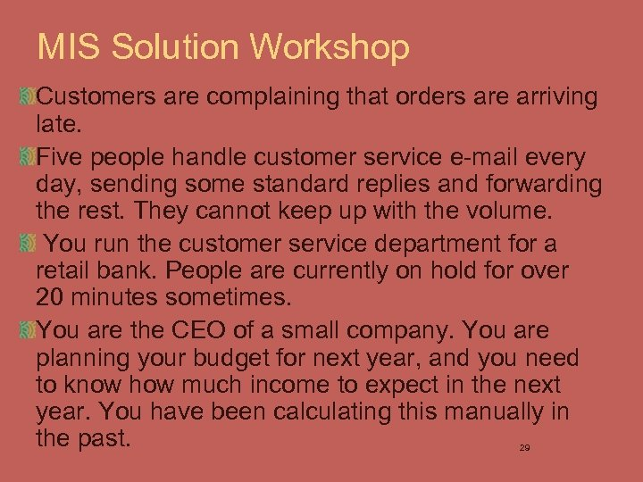 MIS Solution Workshop Customers are complaining that orders are arriving late. Five people handle
