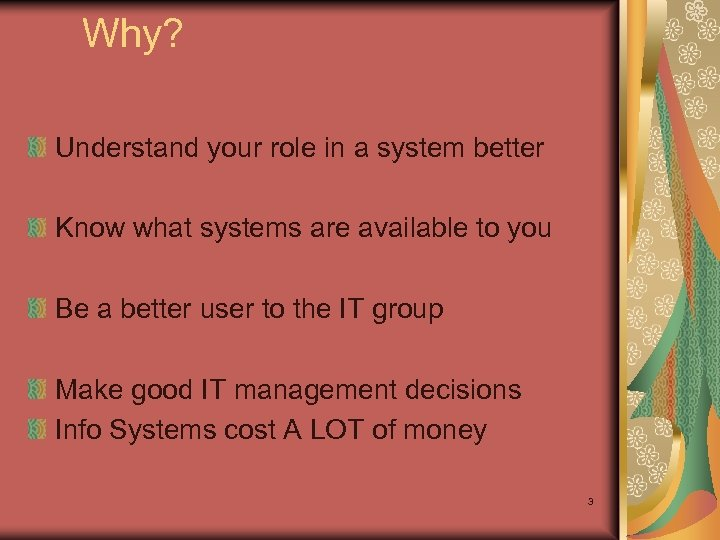 Why? Understand your role in a system better Know what systems are available to