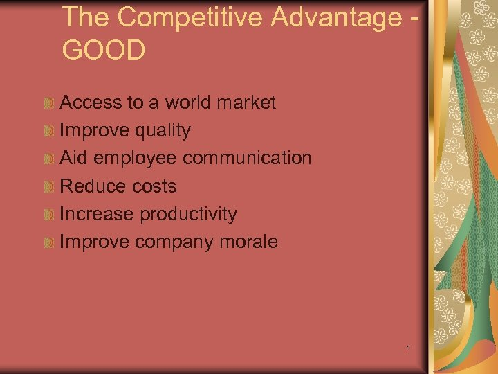 The Competitive Advantage GOOD Access to a world market Improve quality Aid employee communication