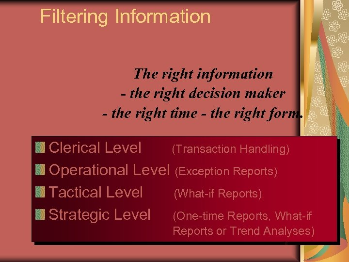 Filtering Information The right information - the right decision maker - the right time