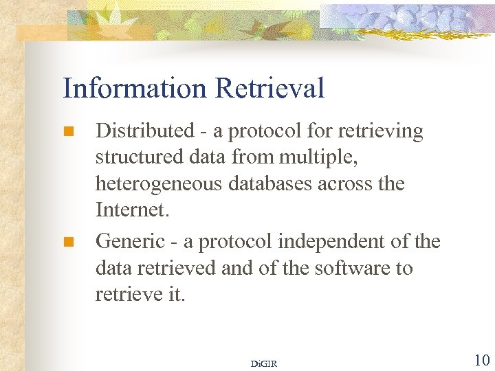 Information Retrieval n n Distributed - a protocol for retrieving structured data from multiple,