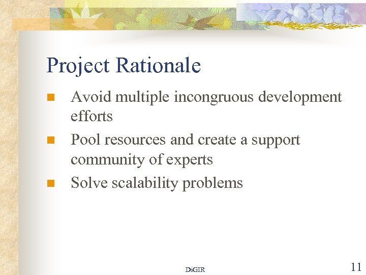 Project Rationale n n n Avoid multiple incongruous development efforts Pool resources and create