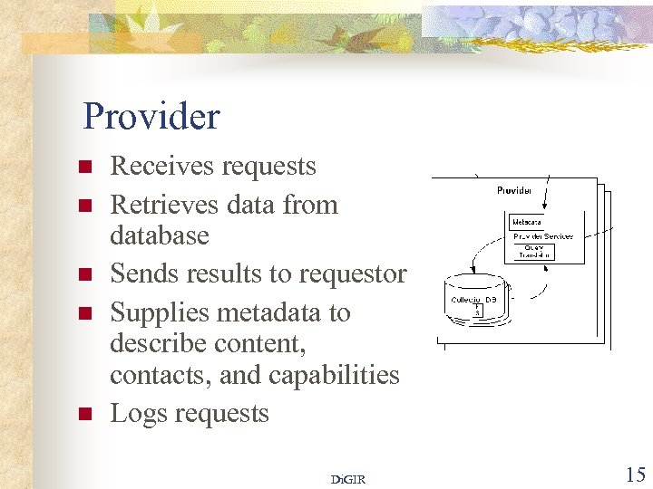 Provider n n n Receives requests Retrieves data from database Sends results to requestor