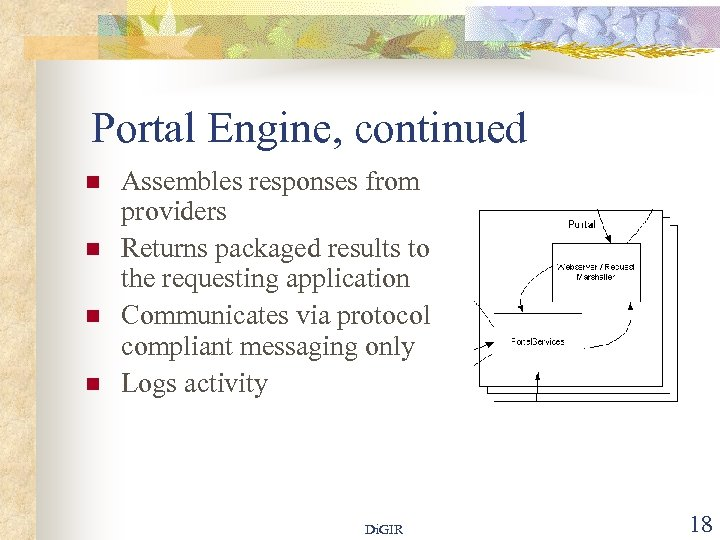 Portal Engine, continued n n Assembles responses from providers Returns packaged results to the