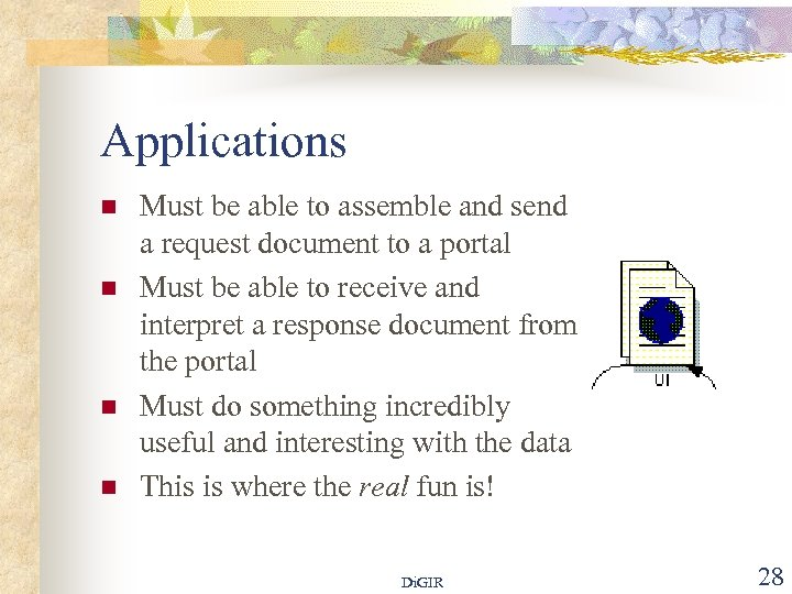 Applications n n Must be able to assemble and send a request document to