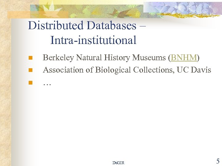 Distributed Databases – Intra-institutional n n n Berkeley Natural History Museums (BNHM) Association of