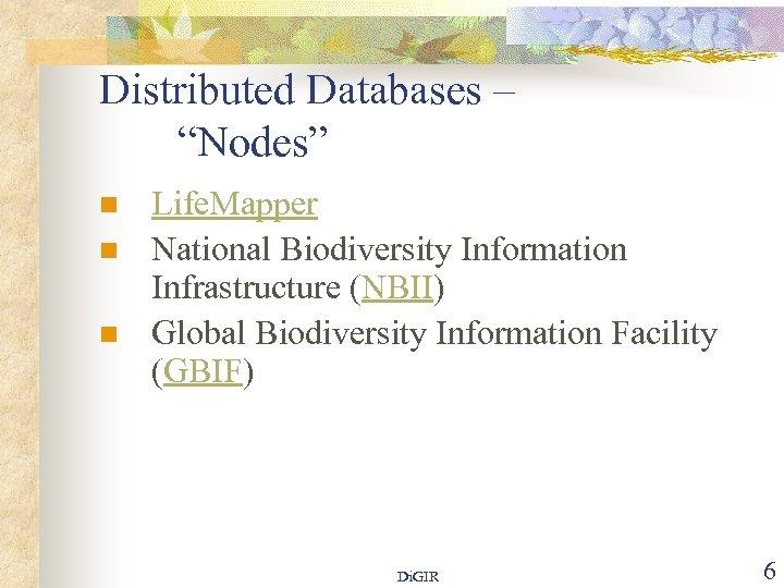 "Distributed Databases – ""Nodes"" n n n Life. Mapper National Biodiversity Information Infrastructure (NBII)"